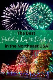 The Best Christmas Light Displays by Best Holiday Lights In The Northeast U S The O U0027jays Holiday