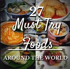 27 must try foods around the world grrrl traveler