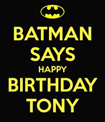 Happy Birthday Batman Meme - batman says happy birthday tony poster lupe keep calm o matic