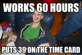 Timecard Meme - works 60 hours puts 39 on the time card misc quickmeme