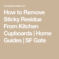 how to remove sticky residue kitchen cabinets how to remove sticky residue from kitchen cupboards remove