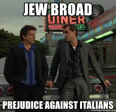 Meme Generator Goodfellas - jew broad prejudice against italians goodfellas jew broad meme