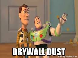 Drywall Meme - drywall dust x x everywhere meme generator