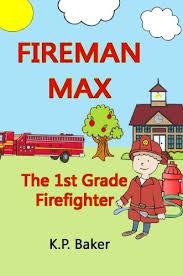 fireman max 1st grade firefighter book 1 adventures