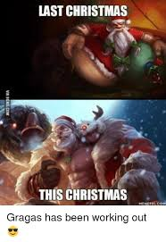 Working Out Memes - last christmas this christmas memefulcom gragas has been working