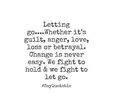 quotes love betrayal quote about letting go whether it u0027s guilt anger love loss or