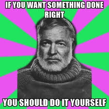 Do It Yourself Meme - if you want something done right you should do it yourself