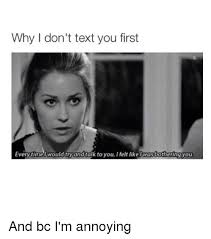 Memes About Texting - why don t text you first everytime would tryandtalk to you ifelt