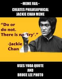 Jacki Chan Meme - creates philosophical jackie chan meme uses yoda quote and bruce