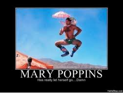 Mary Poppins Meme - mary poppins has really let herself godamn hahastopcom meme on me me
