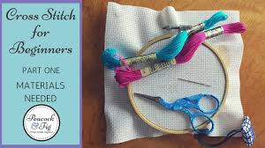 cross stitch tutorial for beginners 1 materials needed