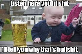 Bullshit Meme - meme creator listen here you lil shit i ll tell you why that s