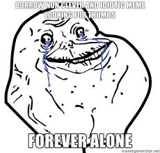 Forever Alone Guy Meme - make meme forever alone