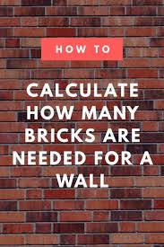 How To Calculate The Needed Brick Calculator Estimate The Amount Of Brick And Mortar Needed