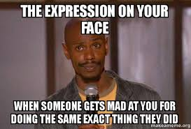 Mad At You Meme - the expression on your face when someone gets mad at you for doing