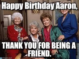 Aaron Meme - happy birthday aaron golden girls meme on memegen