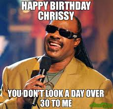 Happy Birthday 30 Meme - happy birthday chrissy you don t look a day over 30 to me meme
