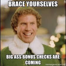 Big Ass Meme - brace yourselves big ass bonus checks are coming buddy elf2 meme