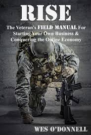 rise the veteran u0027s field manual for starting your own business