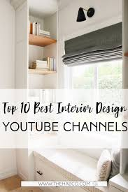 best home interior design images top 10 best interior design channels the habitat collective