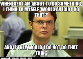 Idiot Memes - would an idiot do that call center memes