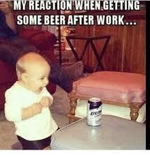 Yeeeaaahhh Meme - 25 best memes about beer after work beer after work memes