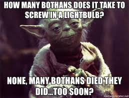 Many Bothans Died Meme - how many bothans does it take to screw in a lightbulb none many