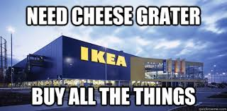 Buy All The Things Meme - need cheese grater buy all the things ikea quickmeme