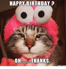 Grumpy Cat Meme Happy - happy birthday oh thanks made on imgur grumpy cat meme on me me