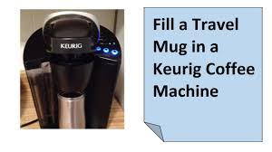 fill a thermos travel cup in a keurig coffee maker youtube