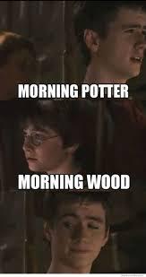 Morning Wood Meme - morning memes morning potter morning wood harry potter