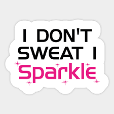 i don t sweat i sparkle i dont sweat i sparkle stickers teepublic