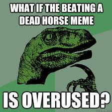 Beating A Dead Horse Meme - what if the beating a dead horse meme is overused philosoraptor