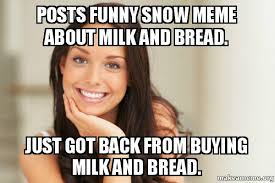 Milk Meme - posts funny snow meme about milk and bread just got back from