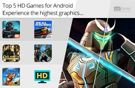 hd full version games for android top 5 hd games for android experience the highest graphics