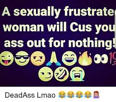 Cus Memes - a sexually frustrate woman will cus yo ass out for nothing 65 0