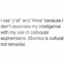 Use All The Memes - i use y all and finna because l don t associate my intelligence