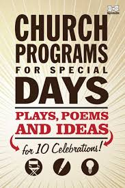 church programs for special days plays poems and ideas for 10