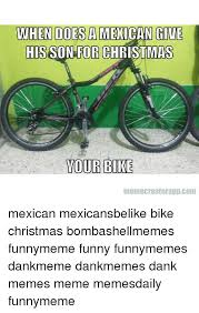 Mexican Christmas Meme - when does a mexican give hisson for christmas your bike