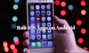 apple apps on android how to run apple apps on android with ios emulators mobile updates
