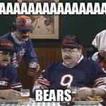 Da Bears Meme - superfans meme generator imgflip