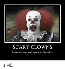 Scary Clown Meme - scary clowns because your pants aren t going to piss themselves me