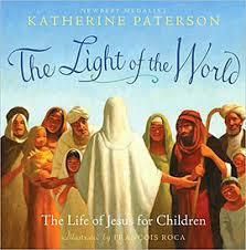Jesus The Light Of The World Lyrics The Light Of The World The Life Of Jesus For Children Katherine