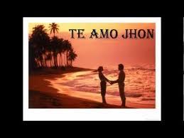 imagenes que digan te amo jhon eres mi vida te amo jhon youtube