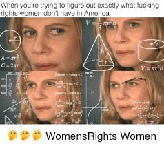 Who You Talking To Meme - when you re trying to figure out exactly what fucking rights women