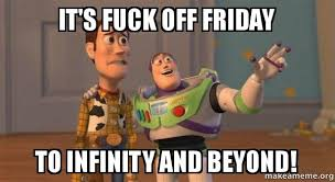 Fuck Off Meme - it s fuck off friday to infinity and beyond buzz and woody toy