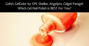 vs gelcolor by opi vs shellac vs angelpro vs calgel vs paragel