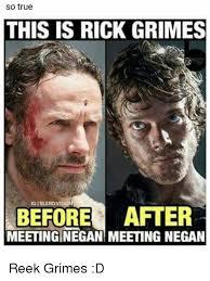 Grimes Meme - so true this is rick grimes before after meeting negan meeting negan