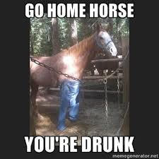 Go Home You Re Drunk Meme - go home you are drunk know your meme