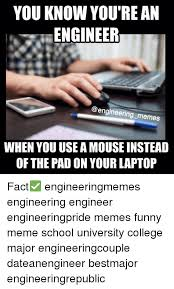 Funny Engineering Memes - you know you rean engineer engineering memes when you useamouse